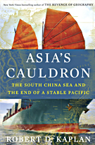 robert d kaplan Asia's Cauldron: The South China Sea and the End of a Stable Pacific